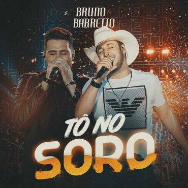 "Bruno e Barretto lançam ""Tô no Soro""; terceira música do novo DVD"