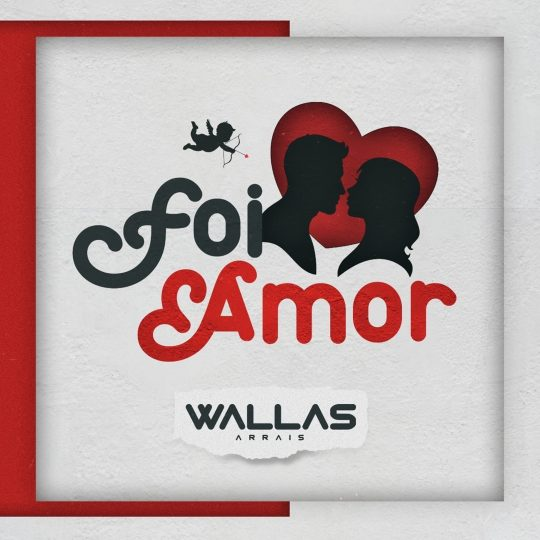 "Wallas Arrais lança novo single ""Foi Amor"""
